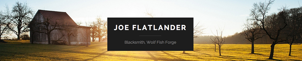 Joe Flatlander, Blacksmith, Wolf Fish Forge